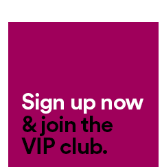 Sign Up Now & Join The VIP Club